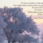 I've been a dweller on the plains, have sighed when summer days were gone