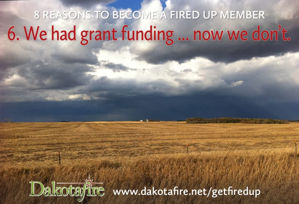 6. We had grant funding … now we don't. Dakotafire had total financial support for the first three years (thanks, Knight Foundation, South Dakota Community Foundation and others!), and partial financial support for another year and a half (thanks, Bush Foundation!). As of January, that grant funding has ended. We still may seek grant dollars in the future, but at the moment, we aim to be self-supporting. Advertising is going to make up a big chunk of our revenue (we love our advertisers!), and newspaper and community sponsors cover some costs (thanks so much, sponsors!). But we also want to get support from you, our readers. We have a few subscribers (thanks, subscribers!)—but most of you reading this do not pay to receive it. This is the new world of journalism, where no one source of revenue is going to pay all the bills. We have to look for funding from many directions. We want one of those directions to be coming from you, our readers, so we're also partly accountable to you. Our plan is to ask in a big way, once a year, for your financial support.