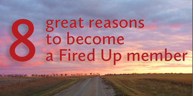8 great reasons to become a Fired Up member today